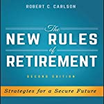 The New Rules of Retirement, 2nd Edition: Strategies for a Secure Future | Robert C. Carlson