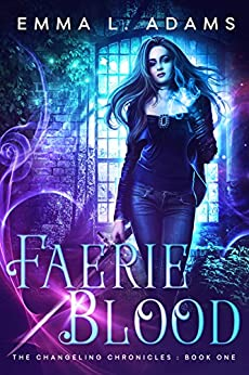 Faerie Blood (The Changeling Chronicles Book 1) by [Adams, Emma L.]
