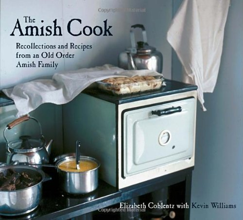 The Amish Cook: Recollections and Recipes from an Old Order Amish Family by Elizabeth Coblentz, Kevin Williams