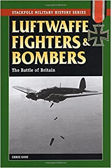 Luftwaffe Fighters and Bombers: The Battle of Britain (Stackpole Military History)