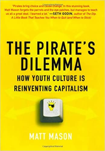 Book The Pirate's Dilemma: How Youth Culture Is Reinventing Capitalism
