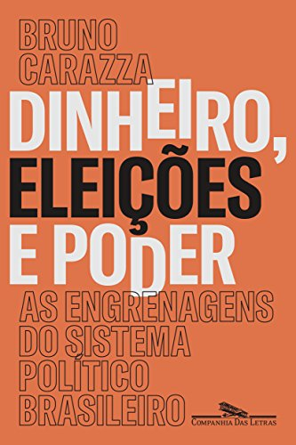 Dinheiro, Eleições e Poder. As Engrenagens do Sistema Político Brasileiro