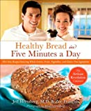 baking healthy bread - Healthy Bread in Five Minutes a Day: 100 New Recipes Featuring Whole Grains, Fruits, Vegetables, and Gluten-Free Ingredients