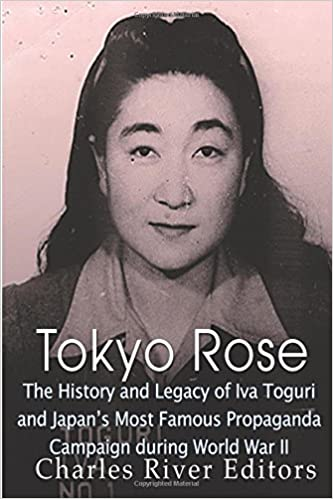 Tokyo Rose The History And Legacy Of Iva Toguri And Japan S Most