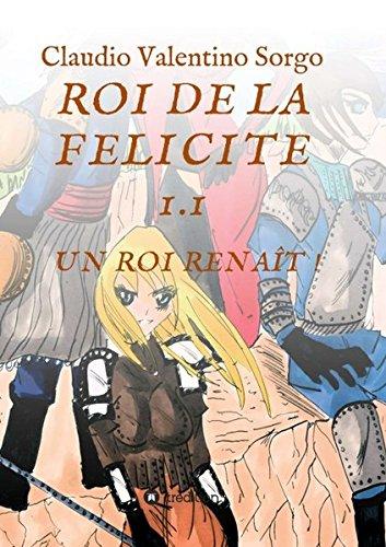 ROI DE LA FELICITE 1.1  [Sorgo, Claudio Valentino] (Tapa Blanda)