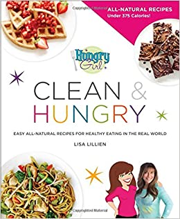 Hungry girl clean hungry easy all natural recipes for healthy hungry girl clean hungry easy all natural recipes for healthy eating in the real world amazon lisa lillien books forumfinder Images