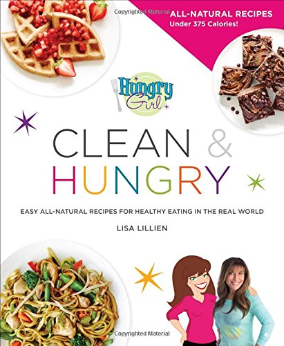 Hungry Girl Clean & Hungry: Easy All-Natural Recipes for Healthy Eating in the Real World by Lisa Lillien