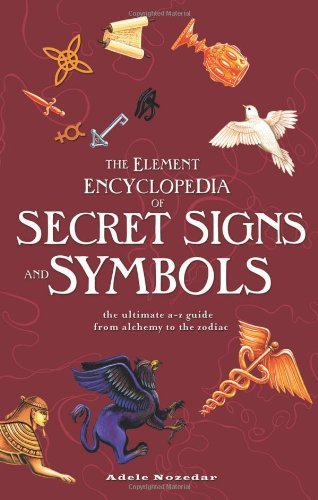 The Element Encyclopedia of Secret Signs and Symbols: The Ultimate A-Z Guide from Alchemy to the Zodiac by Adele Nozedar (2-Apr-2009) Paperback (Element Symbol Bronze)