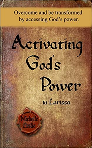 Book Activating God's Power in Larissa: Overcome and be transformed by accessing God's power.