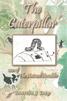 The Caterpillar - who died to her shame (one of the Animal Parables) (English Edition) por [Day, Martin J]