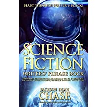 Science Fiction Writers' Phrase Book: Essential Reference for All Authors of Sci-Fi, Cyberpunk, Dystopian, Space Marine, and Space Fantasy Adventure (Writers' Phrase Books Book 6)