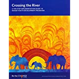 Crossing the River: A Ten-Step Implementation Guide to Design Youth Development Programs