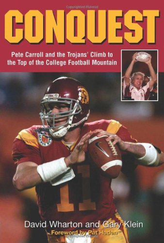 Conquest: Pete Carroll and the Trojans' Climb to the Top of the College Football Mountain -