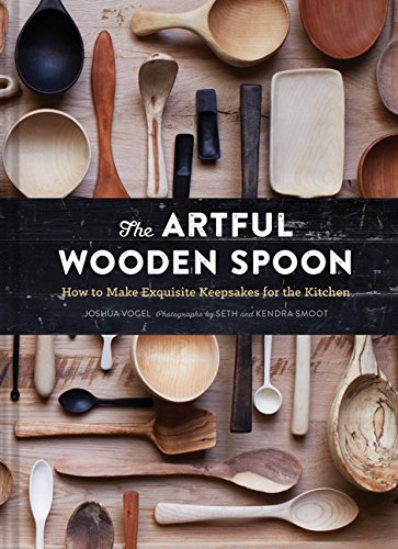 The Artful Wooden Spoon: How to Make Exquisite Keepsakes for the (Heirloom Wood)