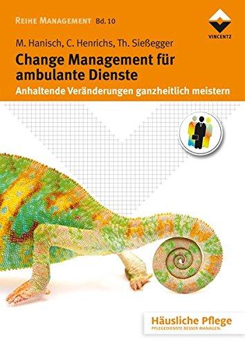 Change Management für ambulante Dienste: Anhaltende Veränderungen ganzheitlich meistern (Häusliche Pflege) Taschenbuch – 17. Februar 2016 Maria Hanisch Claudia Henrichs Thomas Sießegger Vincentz Network