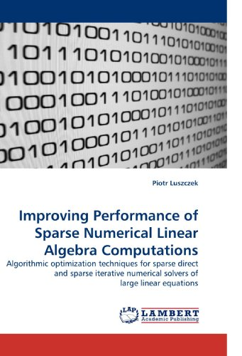 Improving Performance of Sparse Numerical Linear Algebra Computations: Algorithmic optimization techniques for sparse direct and sparse iterative numerical solvers of large linear equations