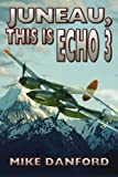 Juneau, This Is Echo 3, Mike Danford, 0595293271