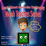 Learn About Muscular Dystophy: Noah Teaches Series | John Therrien,Jesse Lindberg
