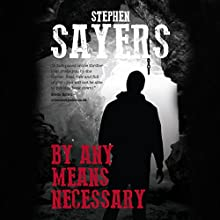 By Any Means Necessary Audiobook by Stephen Sayers, David McCaffrey Narrated by Jonathan Keeble