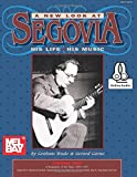A New Look at Segovia, His Life, His Music, Volume
