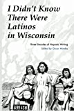 I Didn't Know There Were Latinos in Wisconsin, Oscar Mireles, 0984656855