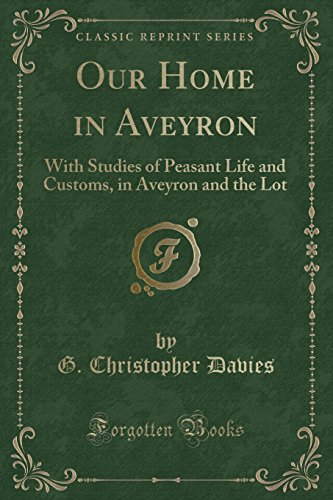 Our Home in Aveyron: With Studies of Peasant Life and Customs, in Aveyron and the Lot (Classic Reprint)