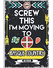 Screw This I'm Moving To Basque Country: Hilarious Sarcastic Basque Country Traveling Notebook Journal | Vintage Cover Design With Funny Saying To Make Basque Country Lovers Laugh | Perfect Gag Gift For Christmas, Birthdays, White Elephant, Thanksgiving