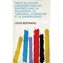 Traité du suicide: consideré dans ses rapports avec la philosophie, la théologie, la médecine et la jurisprudence (French Edition)