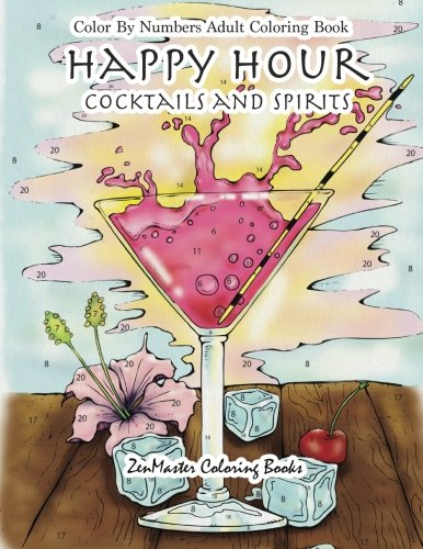 Color By Numbers Adult Coloring Book: Happy Hour: Cocktails and Spirits (Adult Color by Number Coloring Books) (Volume 2)