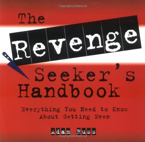 Read Online The Revenge Seekers Handbook : Everything You Need to Know About Getting Revenge pdf