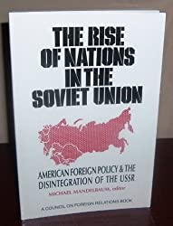 The Rise of Nations in the Soviet Union: American Foreign Policy & the Disintegration of the USSR