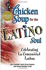 Chicken Soup for the Latino Soul: Celebrating La Comunidad Latina Paperback