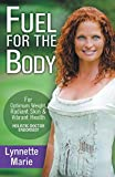 Fuel for the Body: Tools for Radiant Skin, Optimum Weight & Vibrant Health
