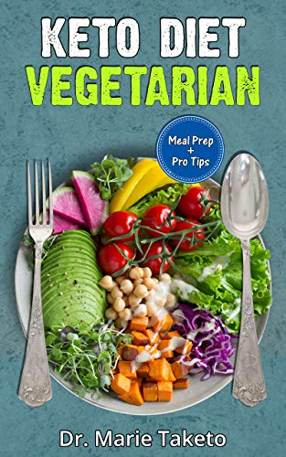 Vegetarian Keto Diet for Beginners: How to Achieve the Keto Lifestyle as a Healthy Vegetarian (with complete Meal Prep & 100 Delicious Veg Keto Recipes) ()