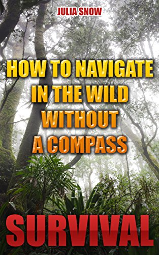 Survival: How To Navigate In The Wild Without A Compass by [Snow, Julia]