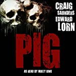 Pig: A Tale of Survival Horror | Edward Lorn,Craig Saunders