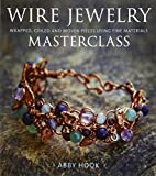 Wire Jewelry Masterclass: Wrapped, Coiled and Woven Pieces Using Fine Materials