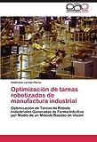 Optimizacion de Tareas Robotizadas de Manufactura Industrial