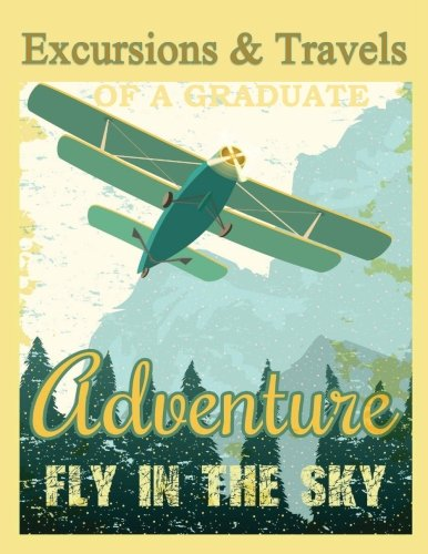 Download Excursions & Travels of a Graduate: ADVENTURE Journal Notebook with Coloring Book Art Throughout of Destinations; Graduation Gifts in all Departments; ... for Men in al; 2016 Graduation Gifts in al PDF