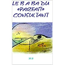 "Le b a ba du ""parfait"" consultant (French Edition)"