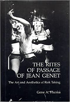 The Rites of Passage of Jean Genet: The Art and Aesthetics of Risk Taking
