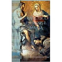 FRANCISCO DE ASSIS E MARIA: Aspectos gerais da devoção Mariana na Espiritualidade Franciscana (Portuguese Edition)