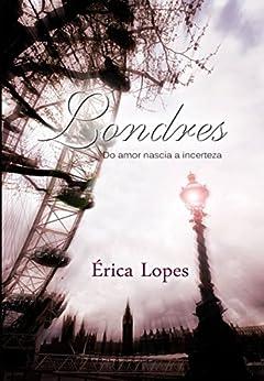 Londres: Do amor nascia a incerteza por [Lopes, Erica, Lopes, Erica]