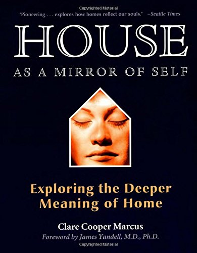 Download House As a Mirror of Self: Exploring the Deeper Meaning of Home pdf epub