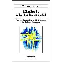 Einheit als Lebensstil: Aus der Geschichte und Spiritualität der Fokolar-Bewegung