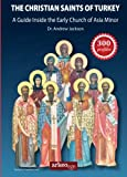 The Christian Saints of Turkey: A Guide Inside the Early Church of Asia Minor
