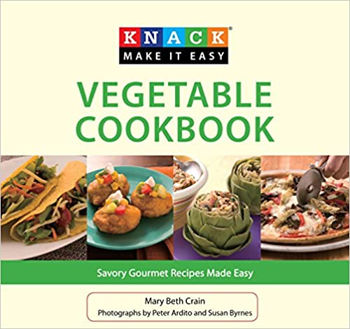 Vegetable Cookbook: Savory Gourmet Recipes Made Easy (Knack: Make It Easy (Cooking))