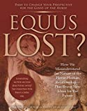 img - for Equus Lost?: How We Misunderstand the Nature of the Horse-Human Relationship--Plus Brave New Ideas for the Future book / textbook / text book