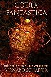 Codex Fantastica (the Collected Short Works), Bernard Schaffer, 1499760175