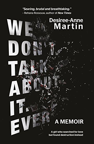 We Don't Talk About It. Ever: A memoir – A girl who searched for love but found destruction instead -